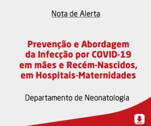 Prevenção e Abordagem da Infecção por COVID-19 em mães e Recém-Nascidos, em Hospitais-Maternidades