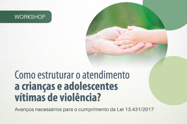 Como Estruturar o Atendimento a Crianças e Adolescentes Vítimas de Violência?