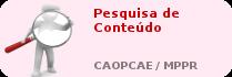 Pesquisa de conteúdo no CAOPCAE/MPPR