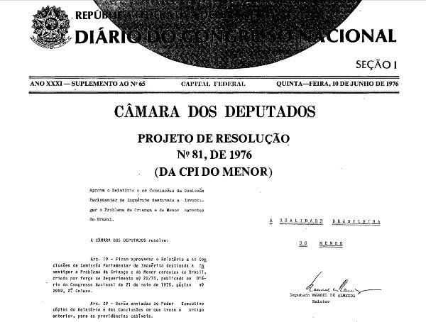 Em 1974 o Senador Nelson Carneiro apresenta projeto de reformulação do Código de Menores que não vai à votação. Em 1975 e 1976, o Congresso Nacional realiza um CPI do Menor para analisar a violência do Estado contra crianças e jovens.