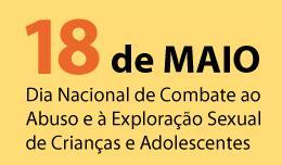 4b954d432fdb 18 DE MAIO - Dia Nacional de Combate ao Abuso e à Exploração Sexual de  Crianças