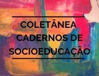 Cadernos de Socioeducação - DEASE/SEJUF/PR
