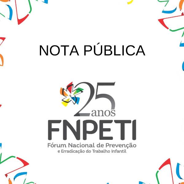 NOTA PÚBLICA - FNPETI se manifesta contra a declaração do presidente sobre trabalho infantil